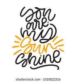 You are my sunshine. Digital hand written phrase with grunge texture. Beautiful minimalistic lettering.