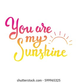 You are my sunshine. Hand drawn lettering isolated on white background. Design element for poster, greeting card, t-shirt. Vector illustration.