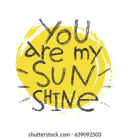 you are my sunshine handwritten lettering. modern calligraphy vector illustration. love quote perfect for valentines day design or wedding invitation, printable wall art, poster, home decor.
