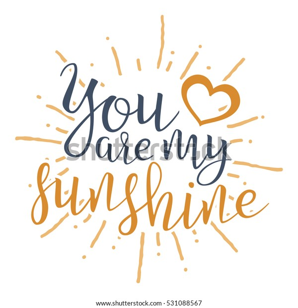 image about You Are My Sunshine Free Printable called By yourself My Sunlight Handwritten Lettering Estimate Inventory Vector
