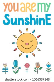 You are my sunshine. Poster with a sun and flowers for a kidâ??s room. Scandinavian style. Vector illustration.