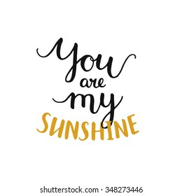 You are my sunshine, romantic card with handdrawn lettering, love quote. Handlettering on white background