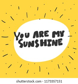You are my sunshine. Sticker for social media content. Vector hand drawn illustration design. Bubble pop art comic style poster, t shirt print, post card, video blog cover