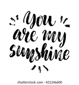 """""""You are my sunshine"""" vector black text on white background. Hand drawn lettering for greeting card, print and poster. Motivation inspiration typographic inscription, modern calligraphic design"""