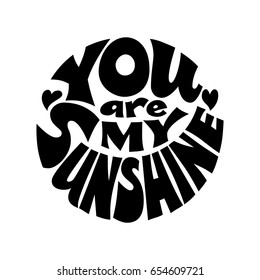 You are my sunshine. Vector black and white lettering inscribed in a circle. Eps8. RGB Global color