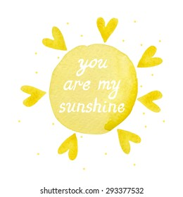 You are my sunshine. Yellow watercolor stain with the words, surrounded by hearts. Vector.