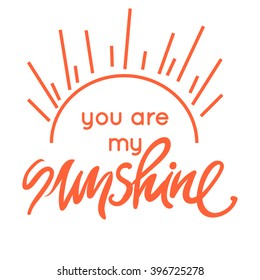 You are my sunshine.Hand lettering. Modern calligraphic design. Vector illustration