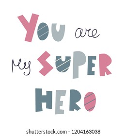 You are my super hero, the inscription in a simple and cute style