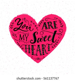 You are my sweetheart. Valentine's day card design. Modern typography saying about love. Heart shape lettering
