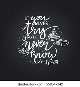 if you never try you never know. Inspirational quote isolated on white background, brush typography for poster, t-shirt or card. Vector calligraphy art.