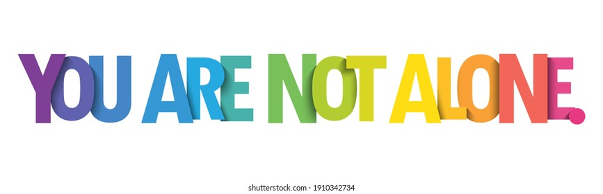 YOU ARE NOT ALONE. colorful vector typographic slogan isolated on white background
