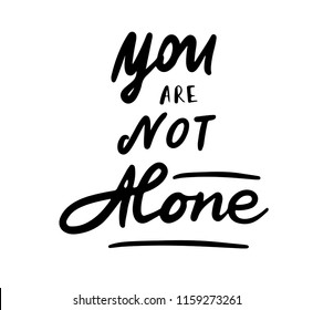 You are not alone, Hand sketched card - brush lettering. Hand drawn  lettering sign. Invitation, banner, postcard, typography slogan. Vector illustration