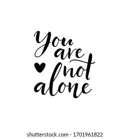 You are not alone. Lettering. Ink illustration. Modern brush calligraphy Isolated on white background
