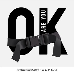 are you OK slogan secured by black strap buckle illustration