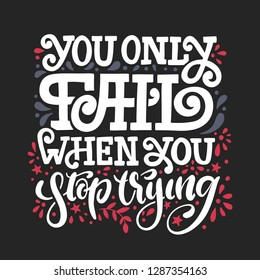 You only fail when you stop trying. Vector hand drawn lettering illustration. Motivation text quote for decorative prints, cards, stickers, posters and clothes design