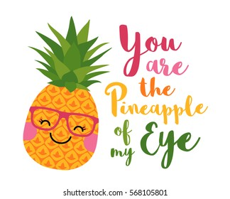 You are the pineapple of my eye typography design with cute pineapple cartoon illustration