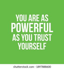 You Are As Powerful As You Trust Yourself