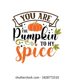 You are the pumpkin to my spice slogan inscription. Vector thanksgiving quote. Illustration for prints on t-shirts and bags, posters, cards. Pumpkin season, Fall vector design.