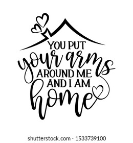 You put your arms around me and I am Home - Typography poster. Handmade lettering print. Vector vintage illustration with house hood and lovely heart and incense chimney.