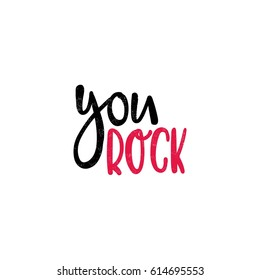 You rock. Bright colored letters. Modern and stylish hand drawn lettering. Hand-painted inscription. Motivational calligraphy poster. Quote for greeting cards, photo overlays, holiday invitations.