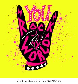 You rock my world - poster design. Rock and Roll hand sign with unique hand drawn typography design. Lettering illustration, concept for greeting card, t-shirt design, cover. Editable 100% vector.