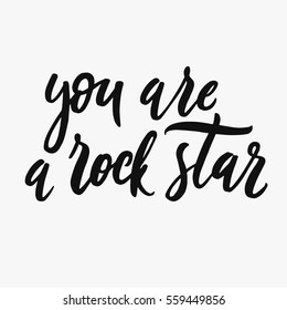 You are a rock star. Hand drawn lettering. Unique typography poster or apparel design. Motivational t-shirt design. Vector art isolated on background. Inspirational quote.