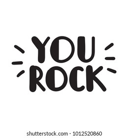 You rock. Vector hand drawn inspirational quote lettering illustration on white background.