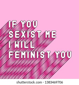 """""""If you sexist me I will feminist you"""" feminism quote poster. Girl power card. Vector text illustration with pink long shade."""