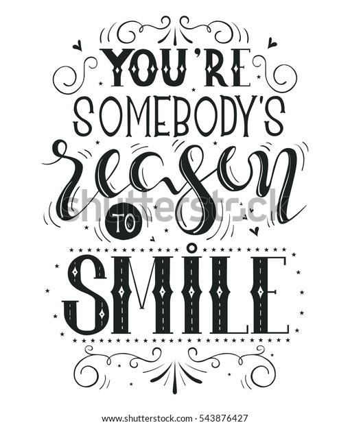 You are somebodys reason to smile