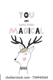 You are something magical - Cute hand drawn nursery poster with handdrawn lettering in scandinavian style. Vector illustration.