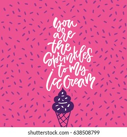 You are the sprinkles to my ice cream - lettering design. Lettering design.