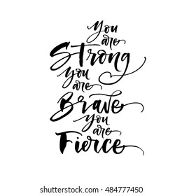 You are strong, you are brave, you are fierce postcard. Hand drawn lettering background. Ink illustration. Modern brush calligraphy. Isolated on white background.