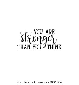 You are stronger than you think. Calligraphy inspiration graphic design typography element for print. Hand written postcard. Print for poster, t-shirt, sweatshirt, sticker, label, bags.
