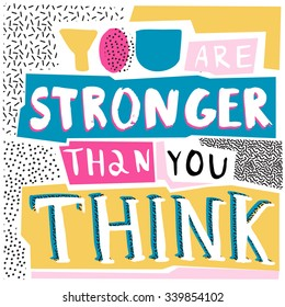 You are stronger than you think. Hand drawn poster with a romantic quote in retro Memphis style.