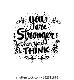 You Are Stronger than you Think. Hand drawn typography poster.