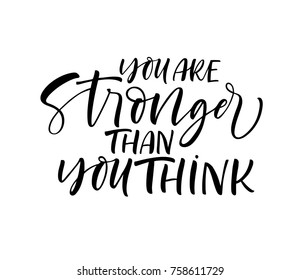 You are stronger than you think phrase. Motivational quote. Ink illustration. Modern brush calligraphy. Isolated on white background.