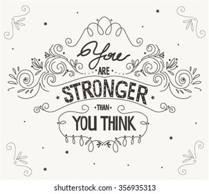 'You are stronger than you think' quote. Typography. Vintage motivational vector poster. This illustration can be used as a greeting card or as a print on T-shirts and bags.