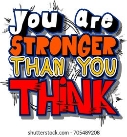 You Are Stronger Than You Think. Vector illustrated comic book style design. Inspirational, motivational quote.