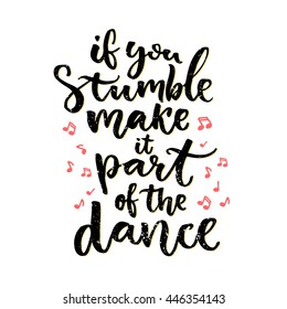 If you stumble, make it part of the dance. Positive saying, hand lettering design isolated on white background. Inspiration quote about mistakes. Vector calligraphy with hand drawn music notes.