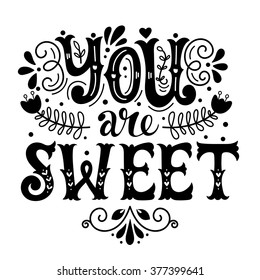 You are sweet. Hand lettering in wreath with decoration elements. This illustration can be used as a greeting card for Valentine's day or wedding or as a print or poster.