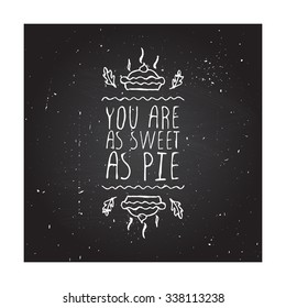 You are as sweet as pie. Hand sketched graphic vector element with pumpkin pie and text on chalkboard background.  Thanksgiving design.