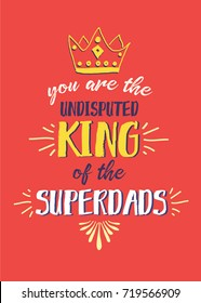 You are the Undisputed King of the Superdads Vector Typography Poster Design with Hand-drawn crown and design accents on Turquoise background