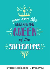 You are the Undisputed Queen of the Supermoms Vector Typography Poster Design with Hand-drawn crown and design accents on Turquoise background