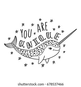 You are unique. Handwritten inspirational quote. Modern calligraphy phrase with hand drawn narwhal. Simple vector lettering for print and poster. Typography design