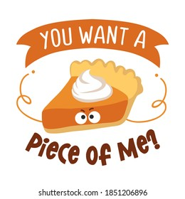 You want a piece of me? - Funny hand drawn angry Pimpkin pie. Autumn color poster. Good for scrap booking, posters, greeting cards, banners, textiles, gifts, shirts, mugs or gifts. Thanksgiving Day.