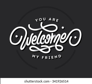 You are Welcome my friend lettering vector title
