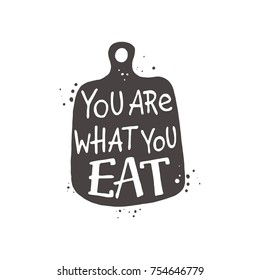 You are what you eat. Lettering. Hand drawn vector illustration. Can be used for badges, labels, logo, bakery, street festival, farmers market, country fair, shop, kitchen classes, cafe, food studio.