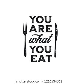 You are what you eat typography print. Cooking food related inspirational lettering poster. Vector vintage illustration.