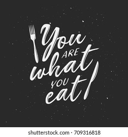 You are what you eat typography print. Hand drawn inspirational lettering poster. Vector vintage illustration.