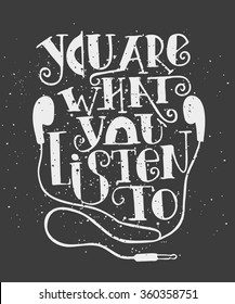You are what you listen to. Creative Motivation Quote. Vector Outstanding Typography Poster Concept. T-shirt print.